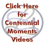 Centennial Momonts Videos